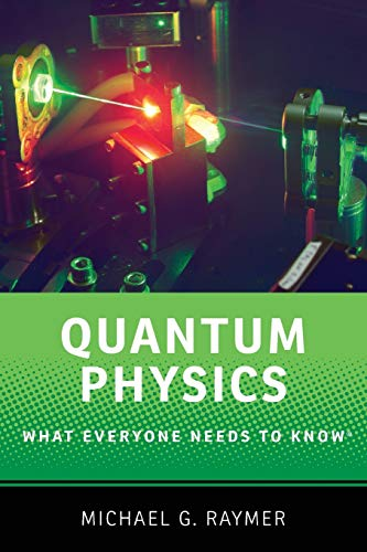 Quantum Physics: What Everyone Needs to Know® By Michael Raymer (Professor of Physics, Professor of Physics, University of Oregon)