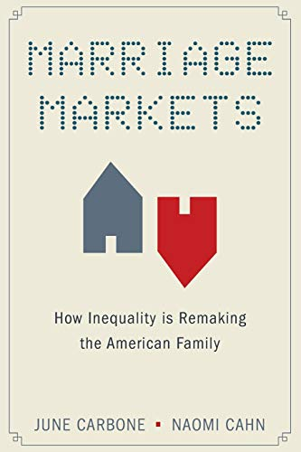 Marriage Markets By June Carbone (Robina Chair of Law, Science and Technology, University of Minnesota)