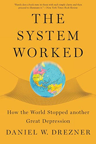 The System Worked By Daniel W. Drezner (Professor of International Politics, Professor of International Politics, Fletcher School of Law and Diplomacy, Tufts University)