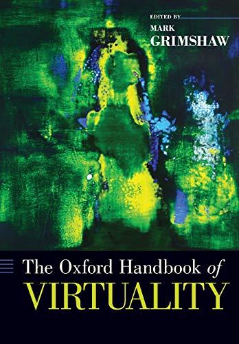 The Oxford Handbook of Virtuality By Mark Grimshaw (Professor of Music, Professor of Music, Aalborg University)