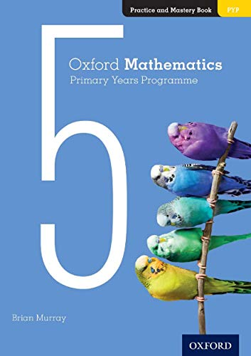 Oxford Mathematics Primary Years Programme Practice and Mastery Book 5 By Brian Murray