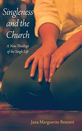 Singleness and the Church By Jana Marguerite Bennett (Associate Professor of Theological Ethics, Associate Professor of Theological Ethics, University of Dayton)
