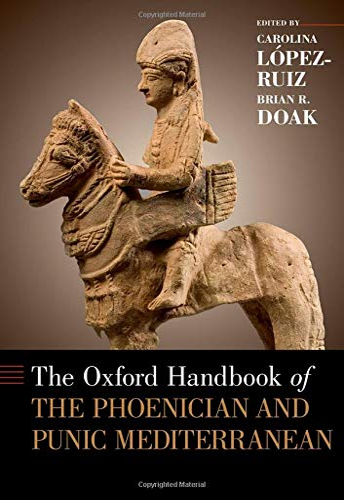 The Oxford Handbook of the Phoenician and Punic Mediterranean By Carolina Lopez-Ruiz