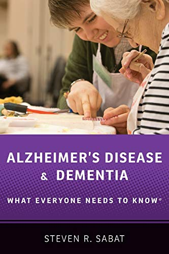 Alzheimer's Disease and Dementia: What Everyone Needs to Know® By Steven R. Sabat (Professor of Psychology, Georgetown University)