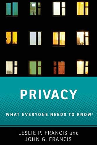 Privacy By Leslie P. Francis (Distinguished Alfred C. Emery Professor of Law and Distinguished Professor of Philosophy, Distinguished Alfred C. Emery Professor of Law and Distinguished Professor of Philosophy, University of Utah)