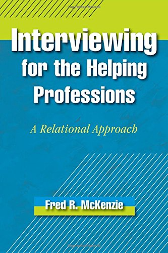 Interviewing for the Helping Professions By Fred R. McKenzie (Director of the School of Social Work and Director of the Doctor of Social Work Program, Director of the School of Social Work and Director of the Doctor of Social Work Program, Aurora University)