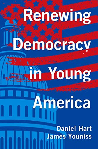 Renewing Democracy in Young America By Daniel Hart (Distinguished Professor, Distinguished Professor, Department of Psychology, Rutgers University)