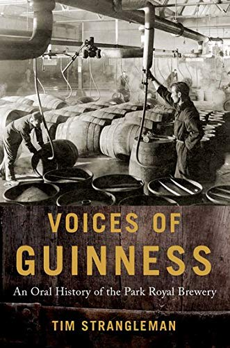 Voices of Guinness By Tim Strangleman (Professor of Sociology, Professor of Sociology, School of Social Policy, Sociology and Social Research, University of Kent, Canterbury)