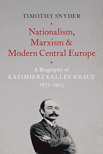 Nationalism, Marxism, and Modern Central Europe By Timothy Snyder (Richard C. Levin Professor of History, Richard C. Levin Professor of History, Yale University)