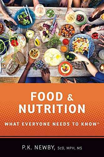 Food and Nutrition: What Everyone Needs to Know® By P.K. Newby (Adjunct Associate Professor of Nutrition, Health, Harvard University)