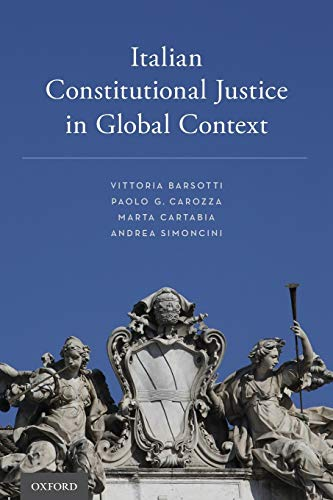 Italian Constitutional Justice in Global Context By Vittoria Barsotti (Professor of Comparative Law and Director of the PhD Program in Legal Sciences, Professor of Comparative Law and Director of the PhD Program in Legal Sciences, University of Florence)