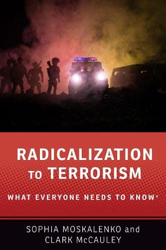 Radicalization to Terrorism By Sophia Moskalenko (Postdoctoral Research Fellow, Postdoctoral Research Fellow, National Consortium for the Study of Terrorism and Responses to Terrorism)