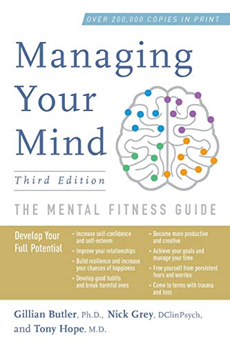 Managing Your Mind: The Mental Fitness Guide By Associate Gillian Butler (Oxford Cognitive Therapy Centre)