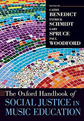 The Oxford Handbook of Social Justice in Music Education By Cathy Benedict