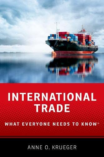 International Trade By Anne O. Krueger (Senior Research Professor of International Economics at the School for Advanced International Studies, Senior Research Professor of International Economics at the School for Advanced International Studies, Johns Hopkins University)