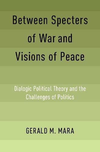 Between Specters of War and Visions of Peace By Gerald M. Mara (Affiliated Professor of Government and Dean Emeritus of the Graduate School of Arts and Sciences, Affiliated Professor of Government and Dean Emeritus of the Graduate School of Arts and Sciences, Georgetown University)