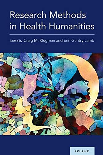 Research Methods in Health Humanities By Craig M. Klugman (Professor, Professor, Department of Health Sciences, DePaul University)