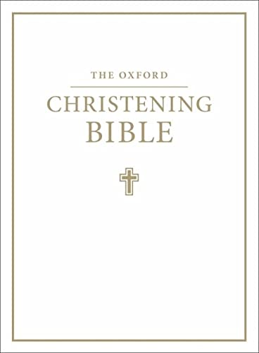 The Oxford Christening Bible (Authorized King James Version): Oxford Christening Bible (Authorised King James Version) (Bible Akjv) Edited by Oxford University Press