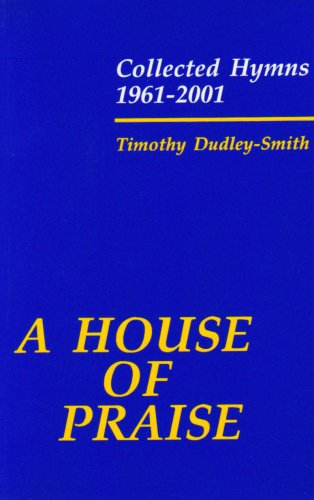 A House of Praise: Collected Hymns 1961-2001 By Timothy Dudley-Smith