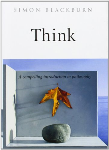 Think: A Compelling Introduction to Philosophy By Simon Blackburn