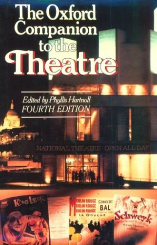 The Oxford Companion to the Theatre By Edited by Phyllis Hartnoll