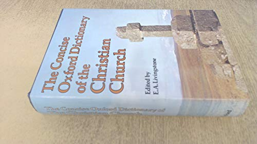 Concise Oxford Dictionary of the Christian Church By Edited by E. A. Livingstone