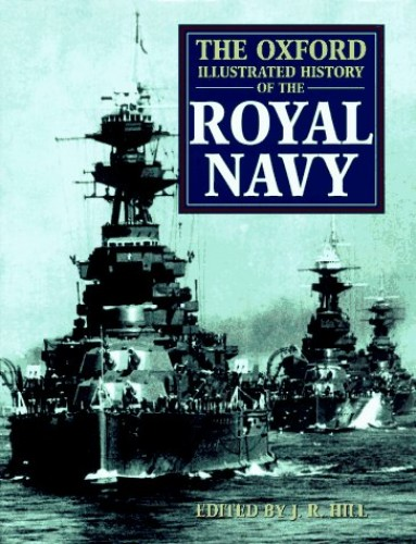 The Oxford Illustrated History of the Royal Navy By J.R. Hill