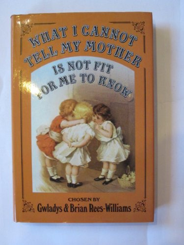 What I Cannot Tell My Mother is Not Fit for Me to Know By Gwladys Rees-Williams