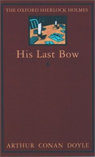 His Last Bow (Oxford Sherlock Holmes S.) By Sir Arthur Conan Doyle