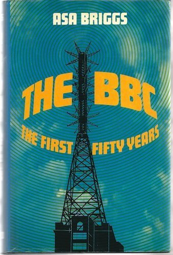The BBC : A Short Story of the First Fifty Years By Asa Briggs