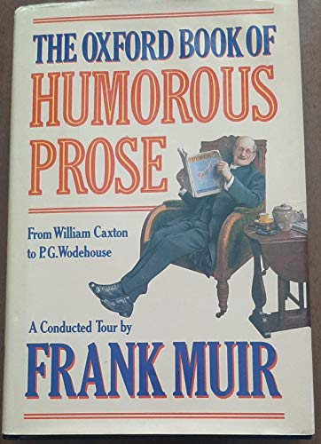 The Oxford Book of Humorous Prose By Edited by Frank Muir