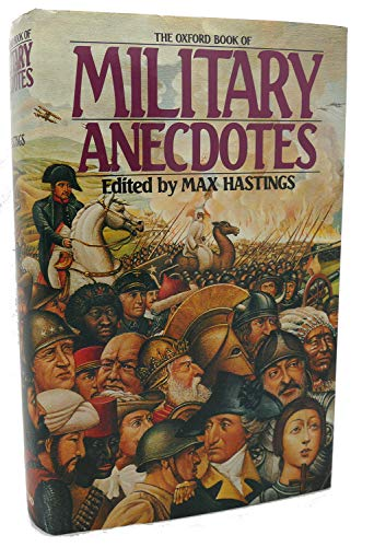 The Oxford Book of Military Anecdotes By Sir Max Hastings