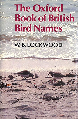The Oxford Book of British Bird Names By Edited by W. B. Lockwood