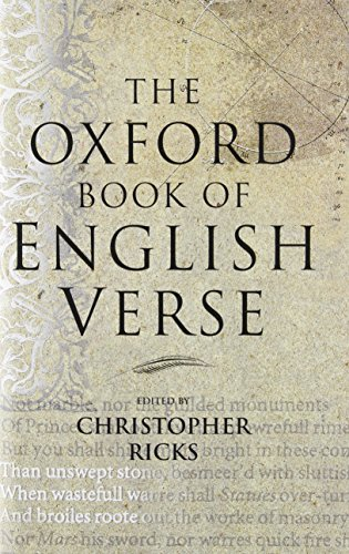 The Oxford Book of English Verse Edited by Christopher Ricks (Warren Professor of the Humanities, Boston University)