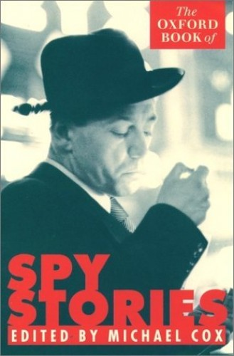 The Oxford Book of Spy Stories By Edited by Michael Cox