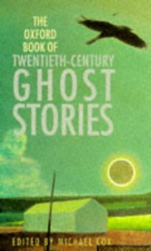 The Oxford Book of Twentieth-century Ghost Stories By Edited by Michael Cox