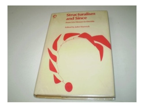 Structuralism and Since By John Sturrock