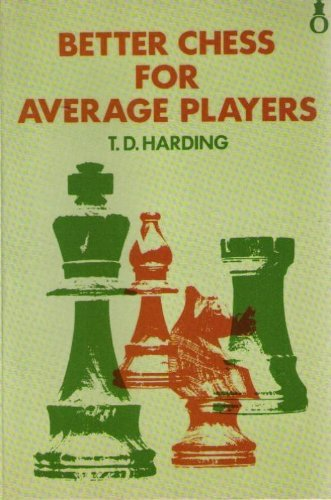 Better Chess for Average Chess-players By T. D. Harding