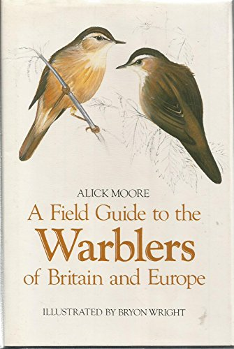 A Field Guide to the Warblers of Britain and Europe By Alick Moore