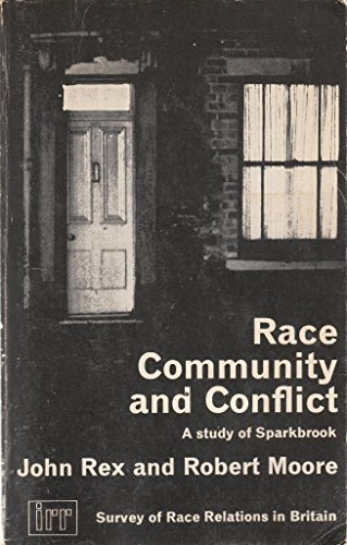 Race, Community and Conflict: Study of Sparkbrook (Institute of Race Relations) By John Rex