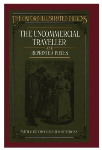 The Uncommercial Traveller and Reprinted Pieces Etc. By Charles Dickens