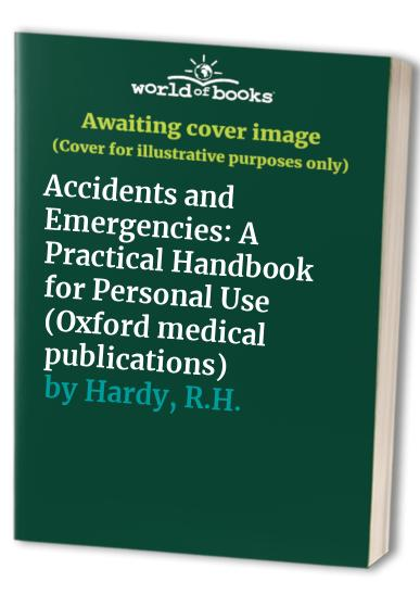 Accidents and Emergencies By R.H. Hardy