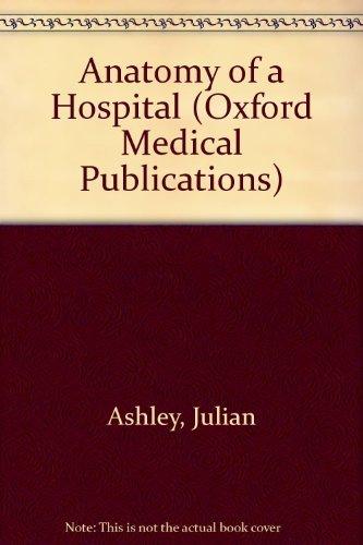 Anatomy of a Hospital (Oxford Medical Publications) By Julian Ashley