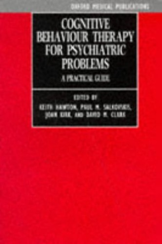 Cognitive Behaviour Therapy for Psychiatric Problems: A Practical Guide by Keith Hawton