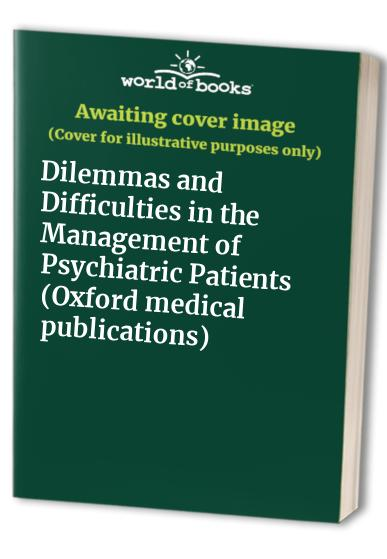 Dilemmas and Difficulties in the Management of Psychiatric Patients By Edited by Keith Hawton