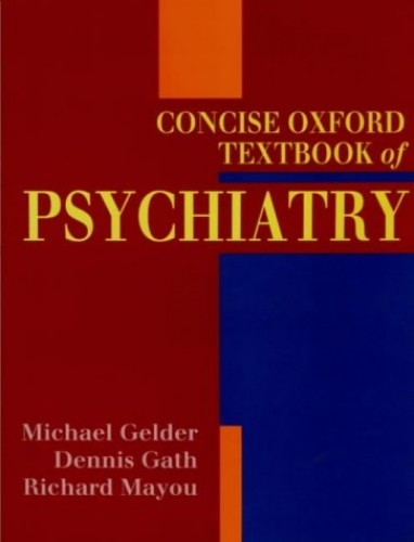 Concise Oxford Textbook of Psychiatry By Michael G. Gelder