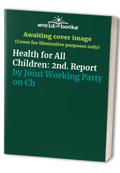 Health for All Children By Joint Working Party on Child Health Surveillance