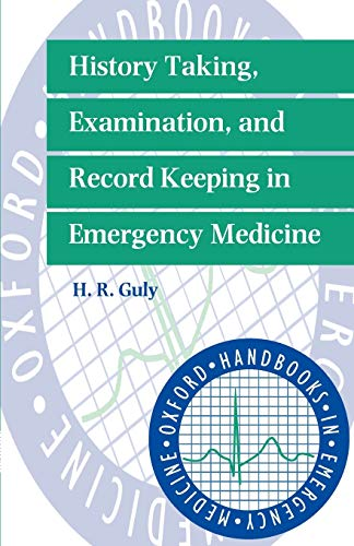 History Taking, Examination, and Record Keeping in Emergency Medicine By H. R. Guly (Consultant in Emergency Medicine, Consultant in Emergency Medicine, Derriford Hosital, Plymouth)