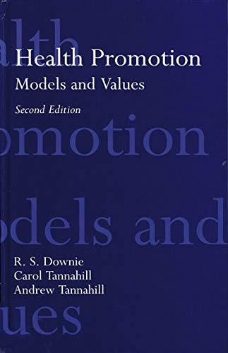 Health Promotion: Models and Values By R. S. Downie (Professor of Moral Philosophy, Professor of Moral Philosophy, Glasgow University, Scotland)