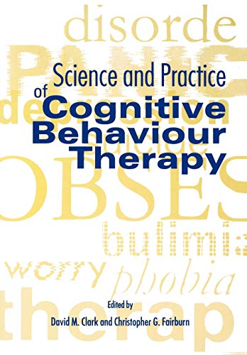 Science and Practice of Cognitive Behaviour Therapy (Cognitive Behaviour Therapy: Science and Practice) By Edited by David M. Clark (Professor of Psychology, Institute of Psychiatry, London)